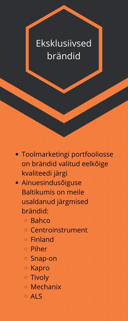 Toolmarketingi portfooliosse on brändid valitud eelkõige kvaliteedi järgi Ainuesindusõiguse Baltikumis on meile usaldanud järgmised brändid: Bahco Centroinstrument Finland Piher Snap-on Kapro Tivoly Mechanix ALS