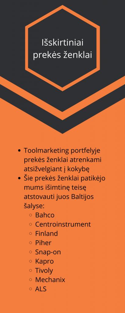 Išskirtiniai prekės ženklai Toolmarketing portfelyje prekės ženklai atrenkami atsižvelgiant į kokybę Šie prekės ženklai patikėjo mums išimtinę teisę atstovauti juos Baltijos šalyse: Bahco Centroinstrument Finland Piher Snap-on Kapro Tivoly Mechanix ALS